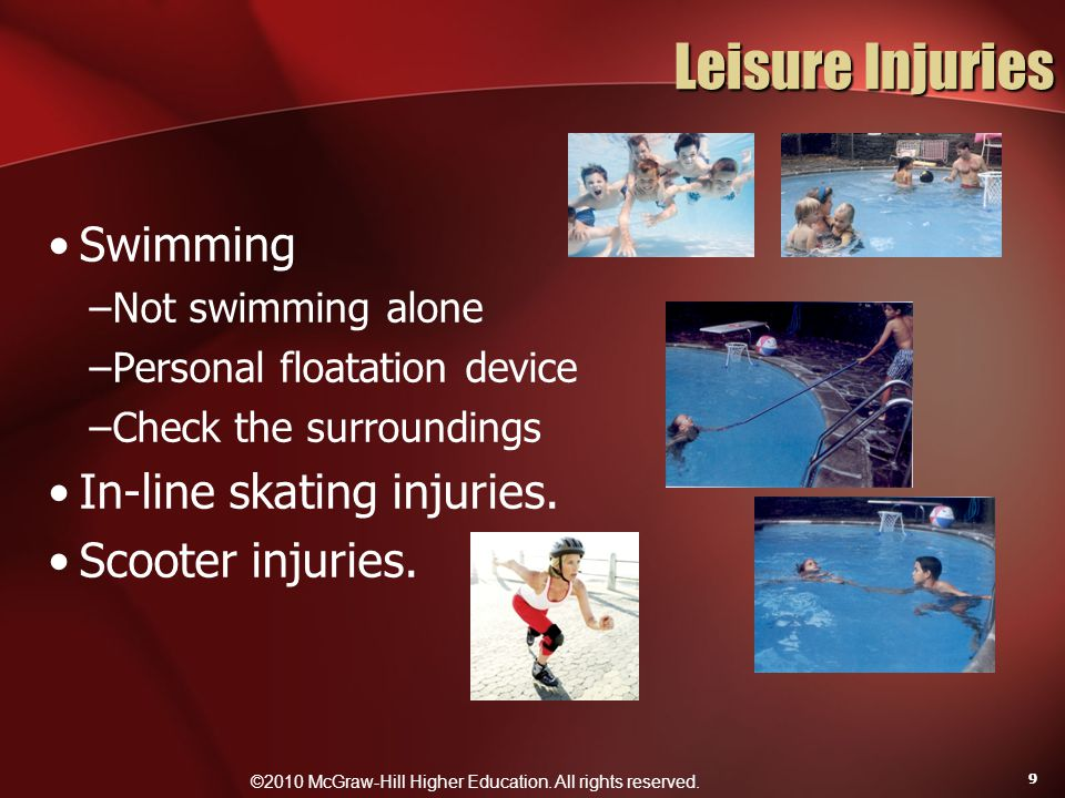 ©2010 McGraw-Hill Higher Education. All rights reserved. 9 Leisure Injuries Swimming –Not swimming alone –Personal floatation device –Check the surrou