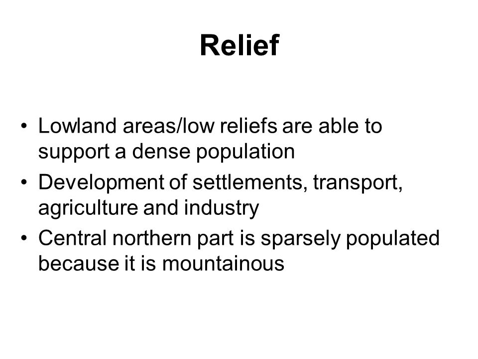 Relief Lowland areas/low reliefs are able to support a dense population Development of settlements, transport, agriculture and industry Central northe