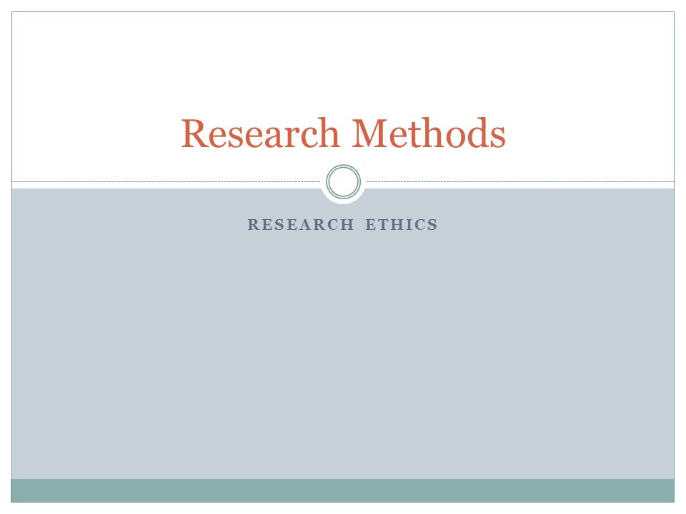 RESEARCH ETHICS Research Methods