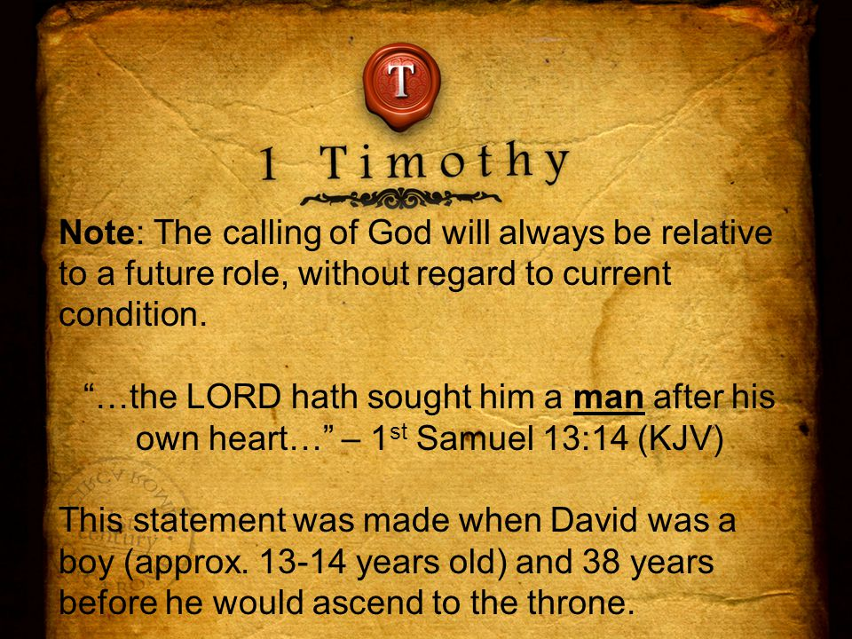 Note: The calling of God will always be relative to a future role, without regard to current condition.