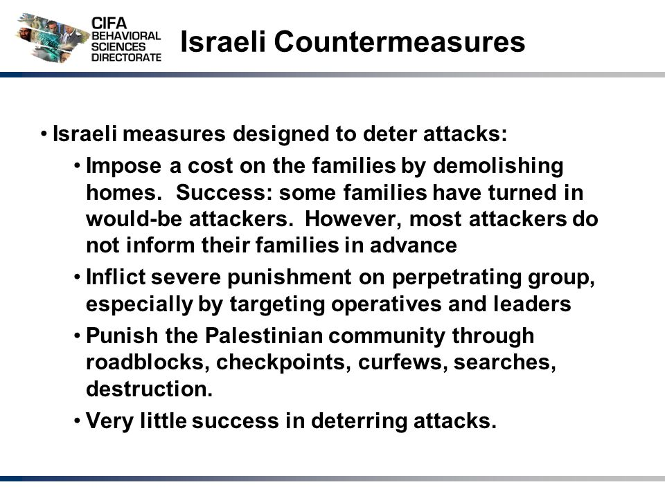 Israeli Countermeasures Israeli measures designed to deter attacks: Impose a cost on the families by demolishing homes.