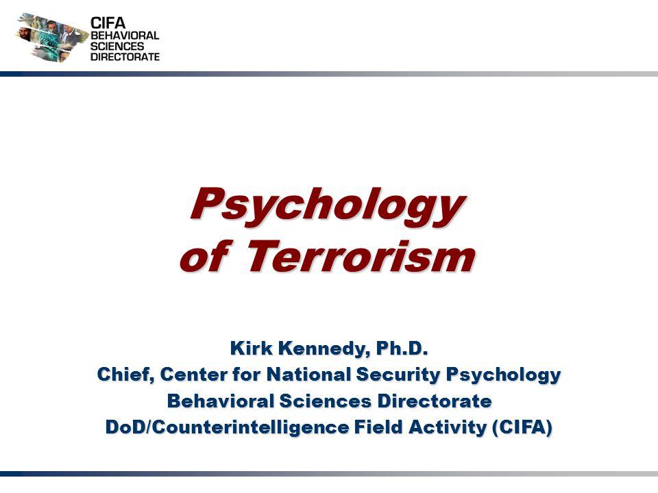 Psychology of Terrorism Kirk Kennedy, Ph.D.