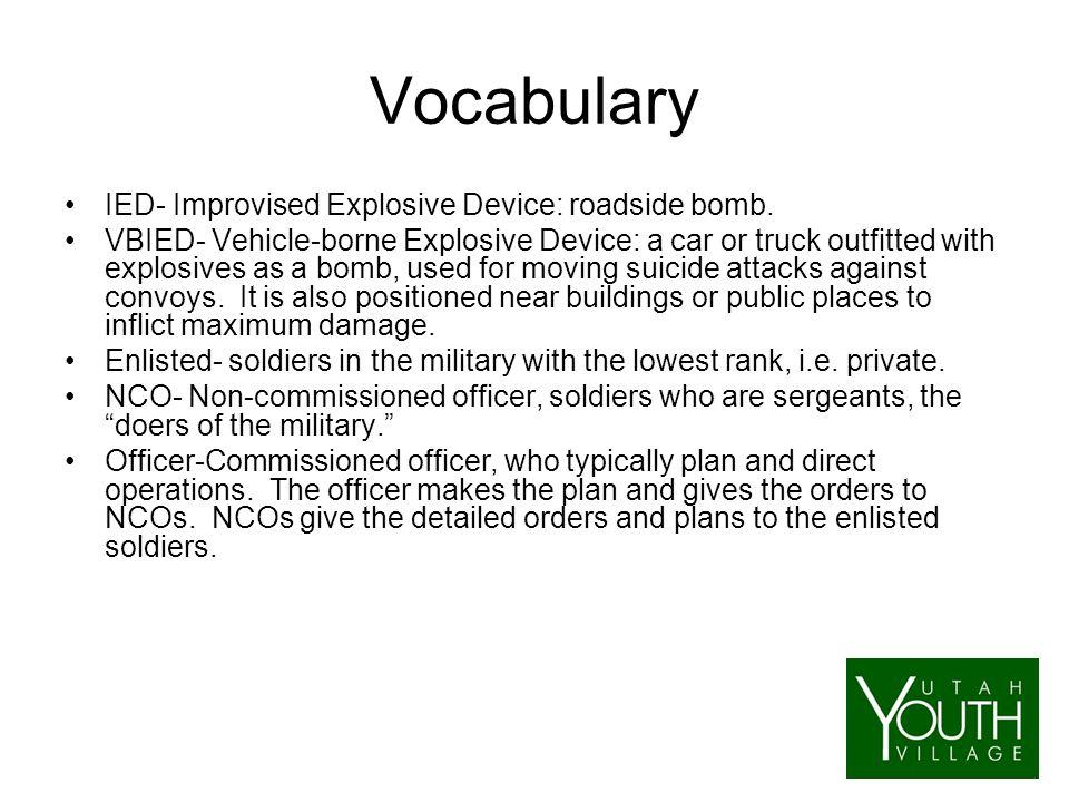 Vocabulary IED- Improvised Explosive Device: roadside bomb.