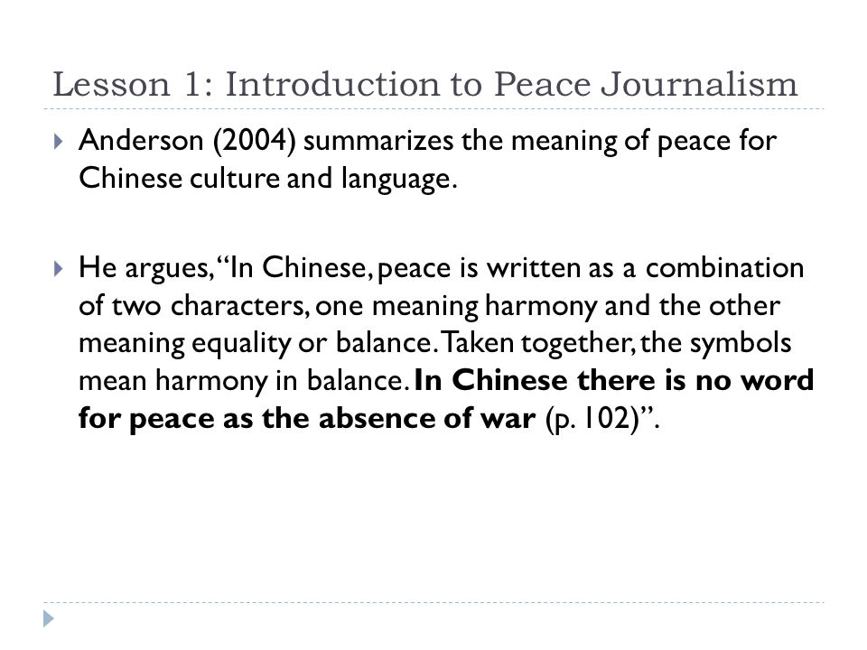 Lesson 1: Introduction to Peace Journalism  Anderson (2004) summarizes the meaning of peace for Chinese culture and language.