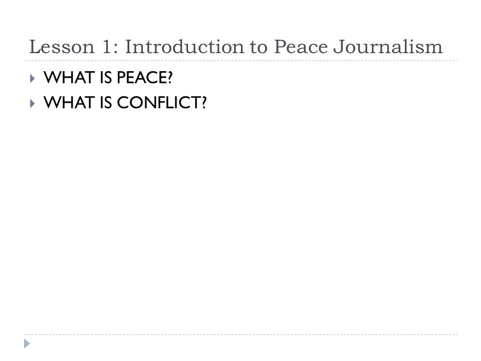 Lesson 1: Introduction to Peace Journalism  WHAT IS PEACE  WHAT IS CONFLICT