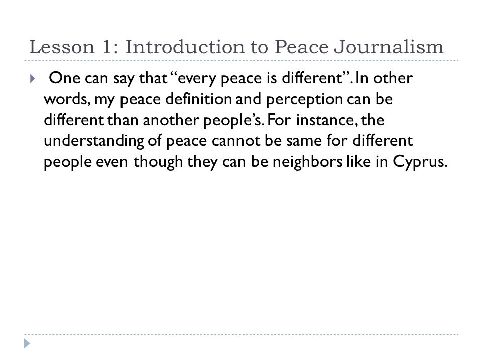 Lesson 1: Introduction to Peace Journalism  One can say that every peace is different .