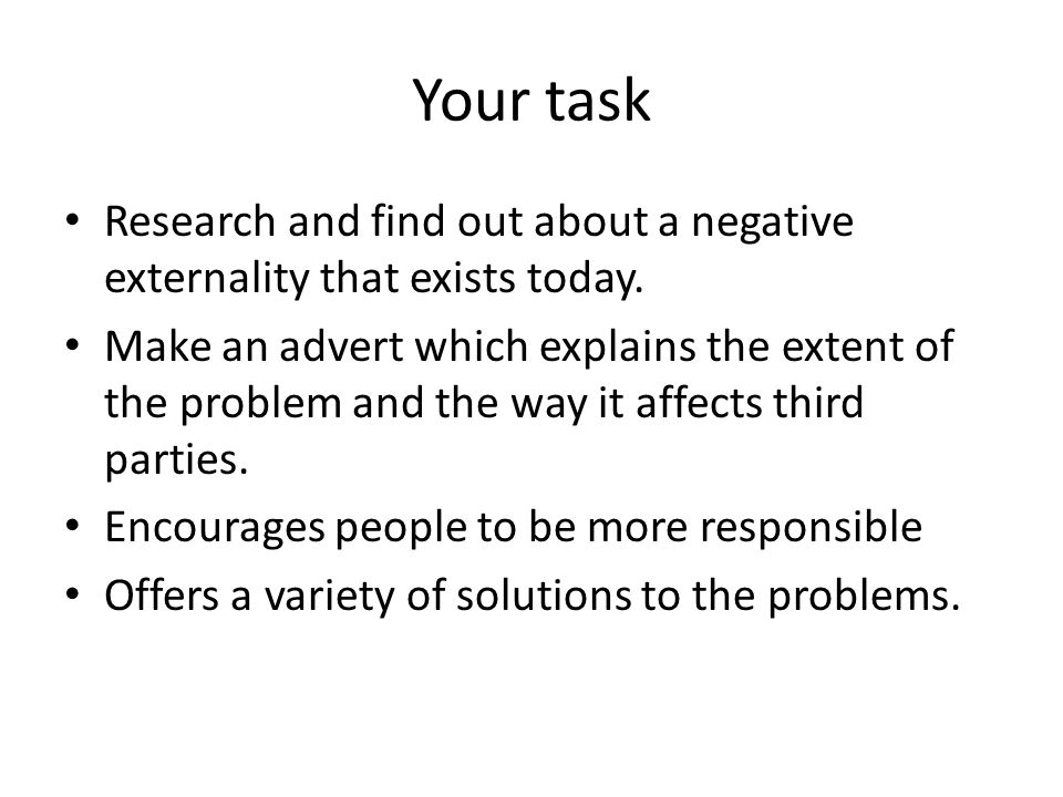 Your task Research and find out about a negative externality that exists today.