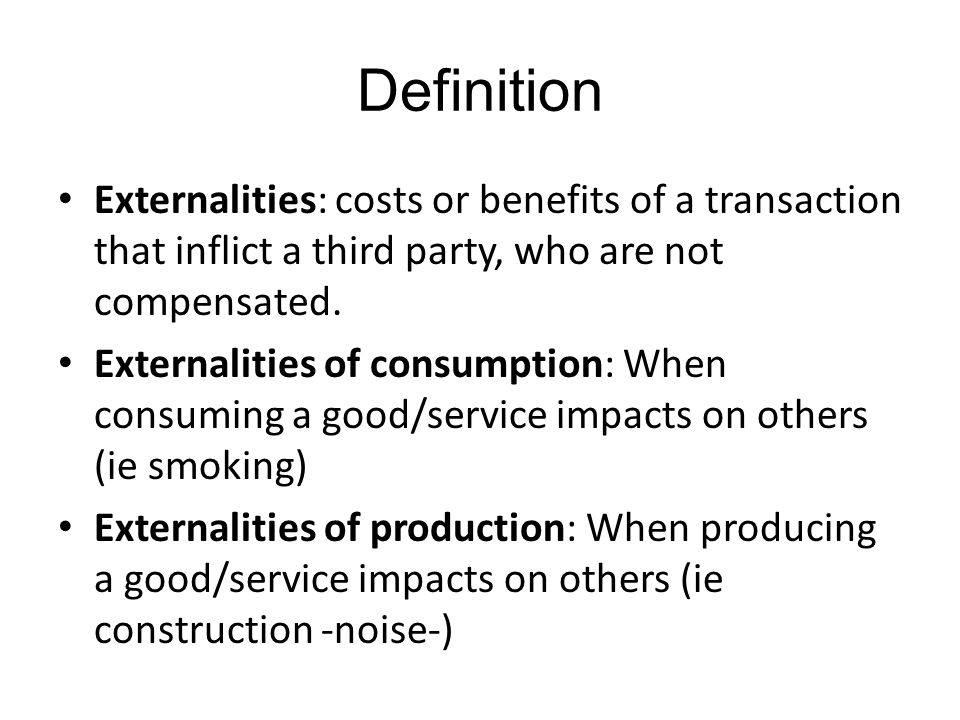 Question Think of 3 more externalities of: 1) Consumption 2) Production