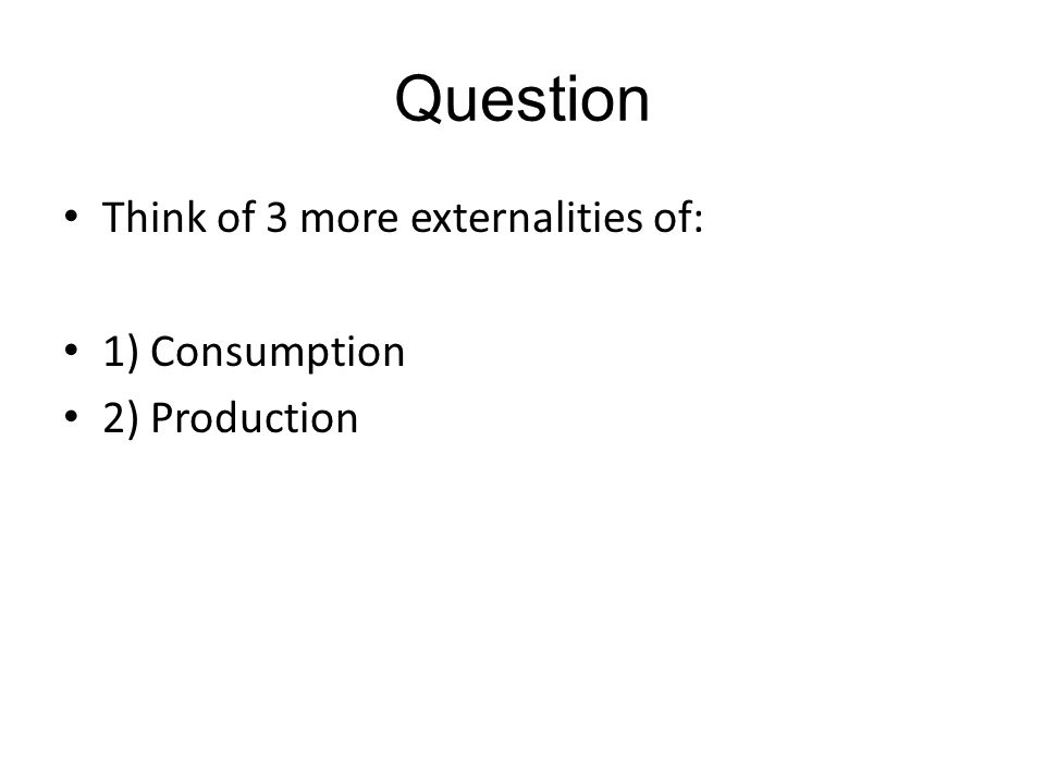 You must know… Positive externalities are beneficial to the third party – eg.