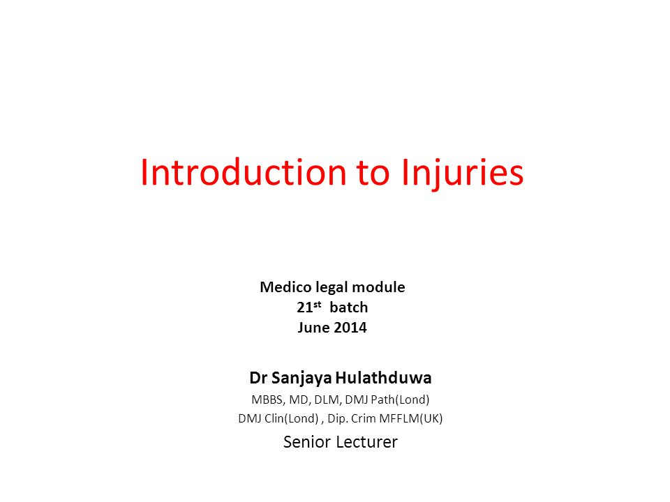 Introduction to Injuries Dr Sanjaya Hulathduwa MBBS, MD, DLM, DMJ Path(Lond) DMJ Clin(Lond), Dip.