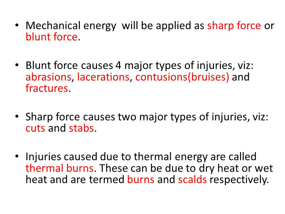 Mechanical energy will be applied as sharp force or blunt force.