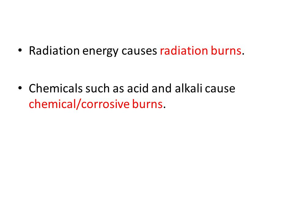 Radiation energy causes radiation burns.