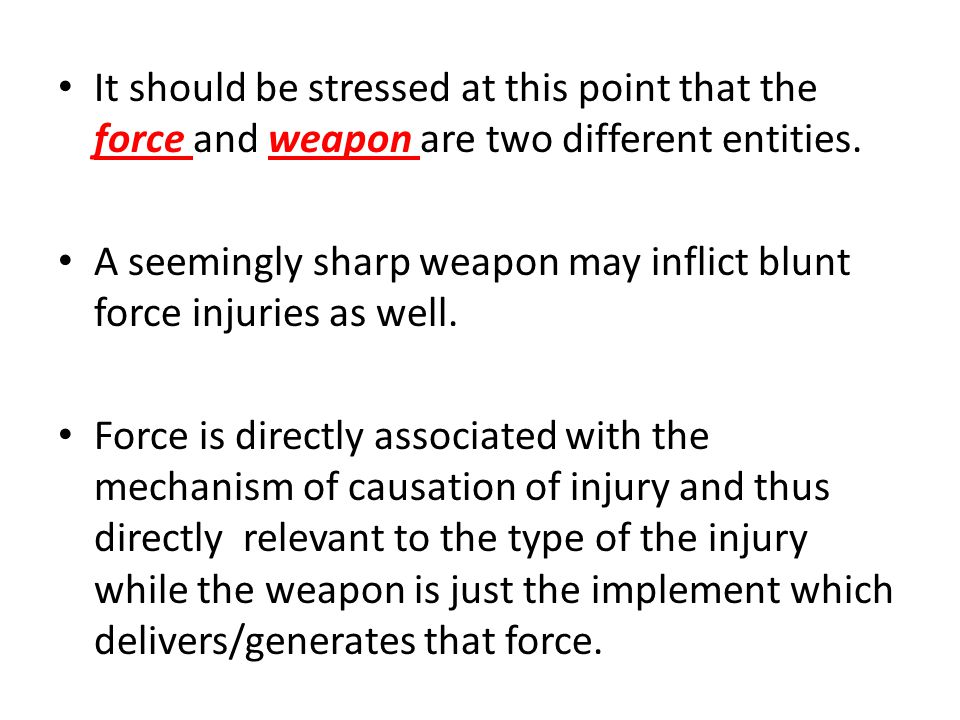 It should be stressed at this point that the force and weapon are two different entities.