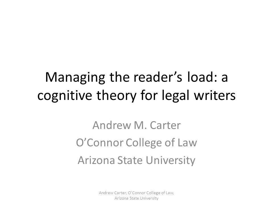 Cognitive Load Theory and Legal Writing Basic Theory: A legal reader's working memory is limited with respect to the amount of new information it can process at one time.