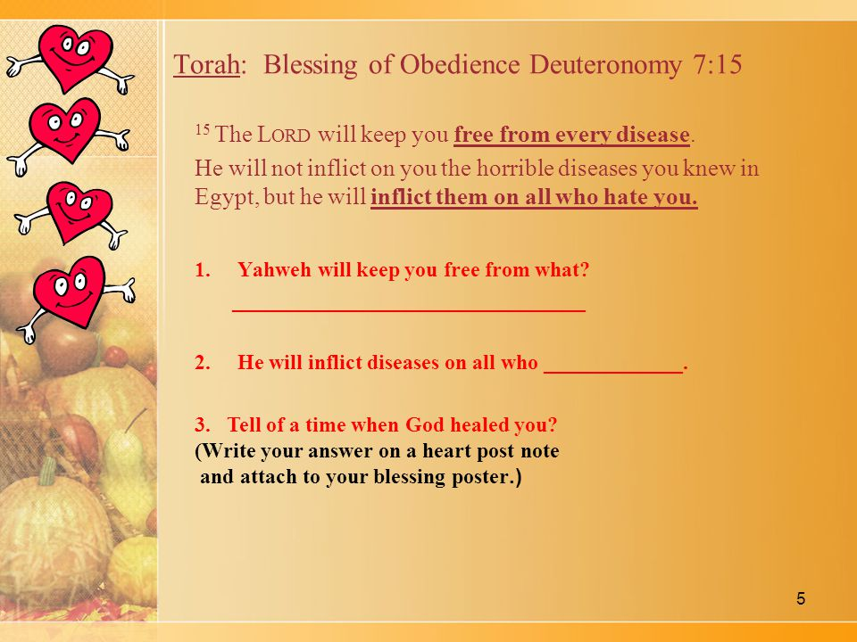 Torah: Blessing of Obedience Deuteronomy 7:15 15 The L ORD will keep you free from every disease.