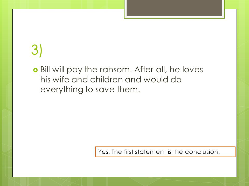 3)  Bill will pay the ransom.