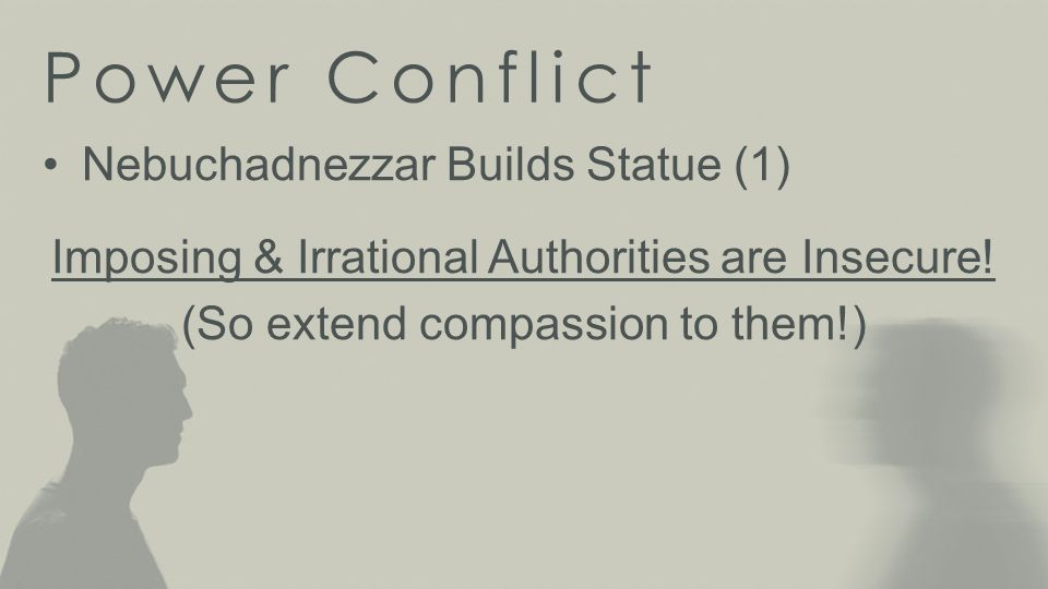 Power Conflict Nebuchadnezzar Builds Statue (1) Nebuchadnezzar Demands Loyalty (2-7) Non-Conformity Prevents Compromise & Costs Greatly.
