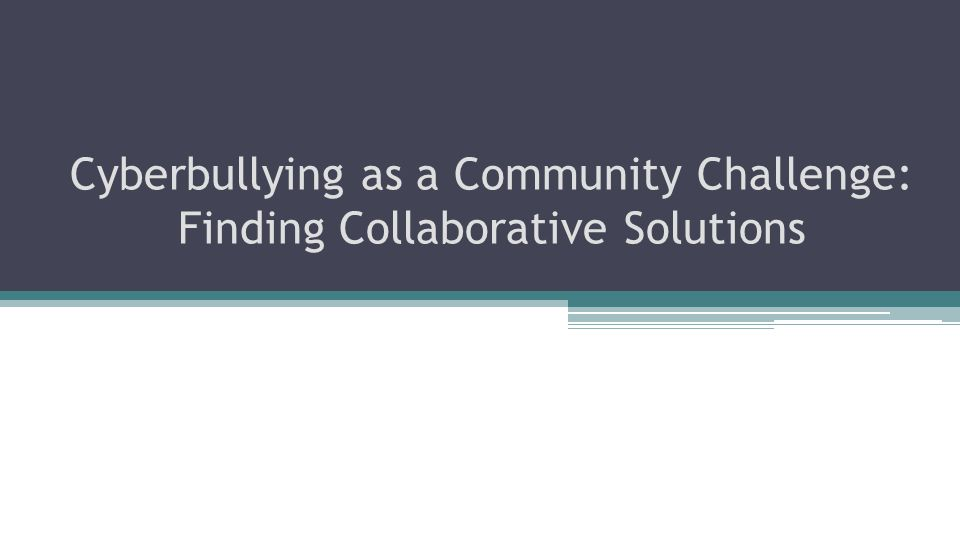 Cyberbullying as a Community Challenge: Finding Collaborative Solutions