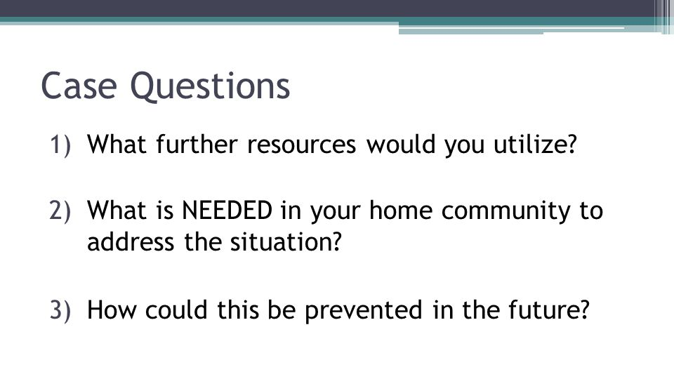 Case Questions 1)What further resources would you utilize.