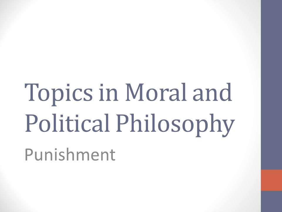 Topics in Moral and Political Philosophy Punishment