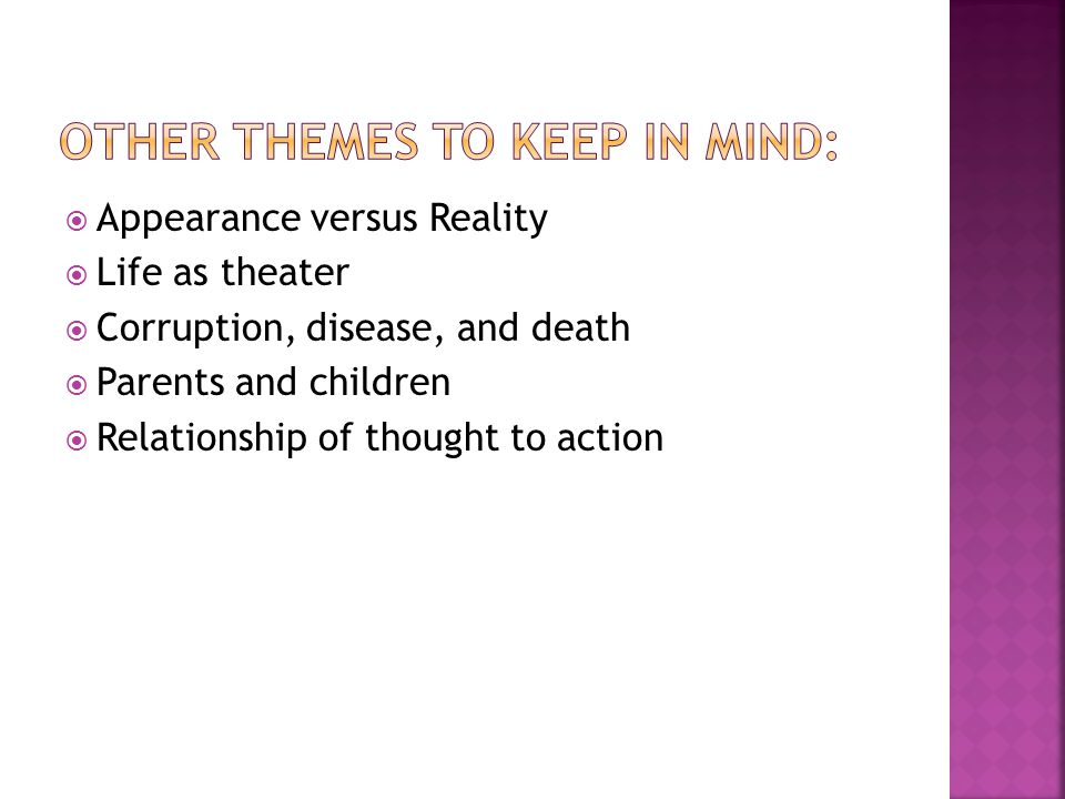 Appearance versus Reality  Life as theater  Corruption, disease, and death  Parents and children  Relationship of thought to action