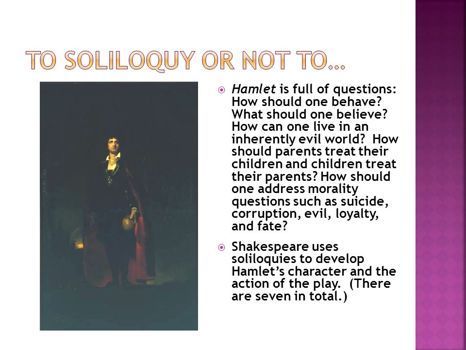  Hamlet is full of questions: How should one behave.