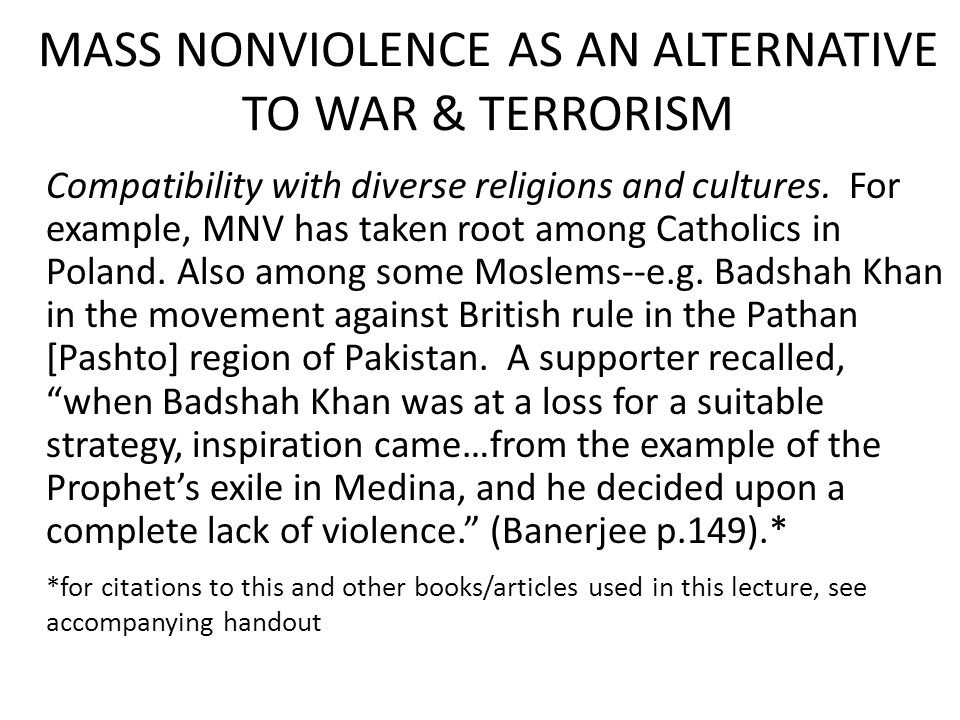 MASS NONVIOLENCE AS AN ALTERNATIVE TO WAR & TERRORISM Compatibility with diverse religions and cultures.