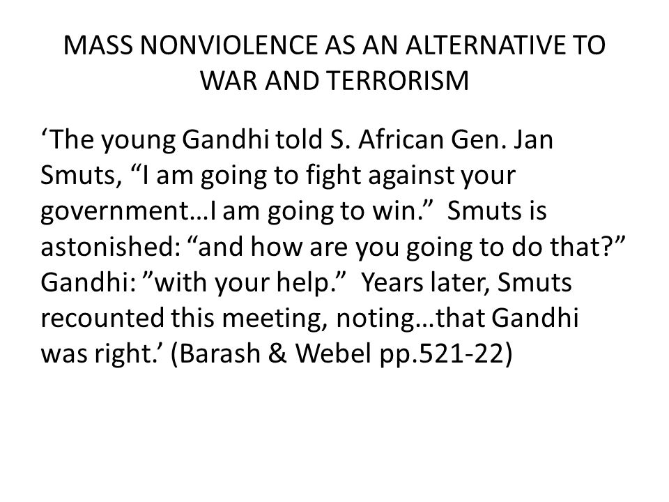 MASS NONVIOLENCE AS AN ALTERNATIVE TO WAR AND TERRORISM 'The young Gandhi told S.