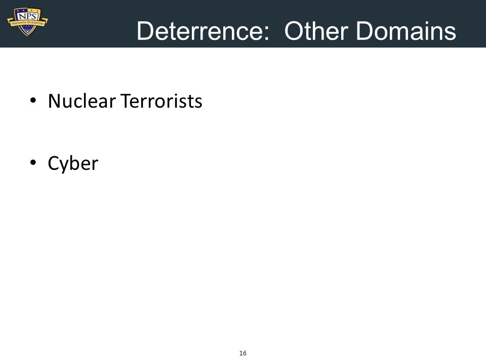 Deterrence: Other Domains Nuclear Terrorists Cyber 16