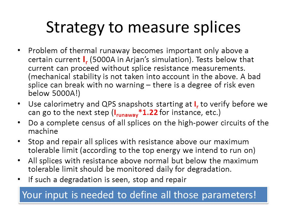 Strategy to measure splices Problem of thermal runaway becomes important only above a certain current I r (5000A in Arjan's simulation).