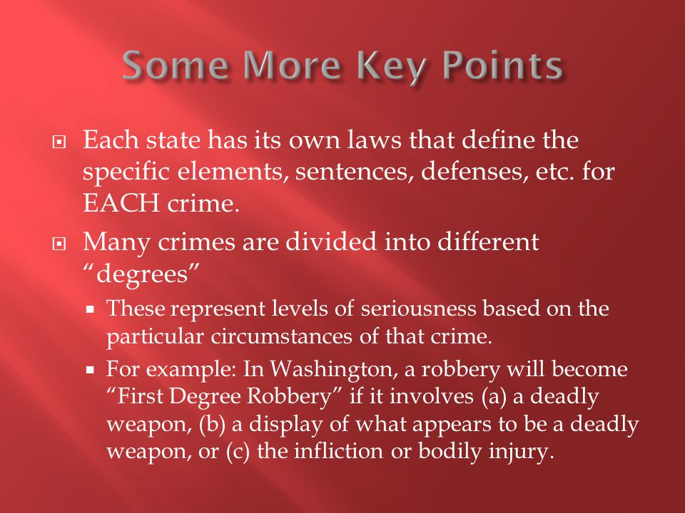  Each state has its own laws that define the specific elements, sentences, defenses, etc.