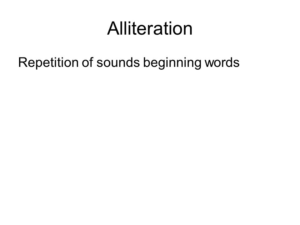 Alliteration Repetition of sounds beginning words