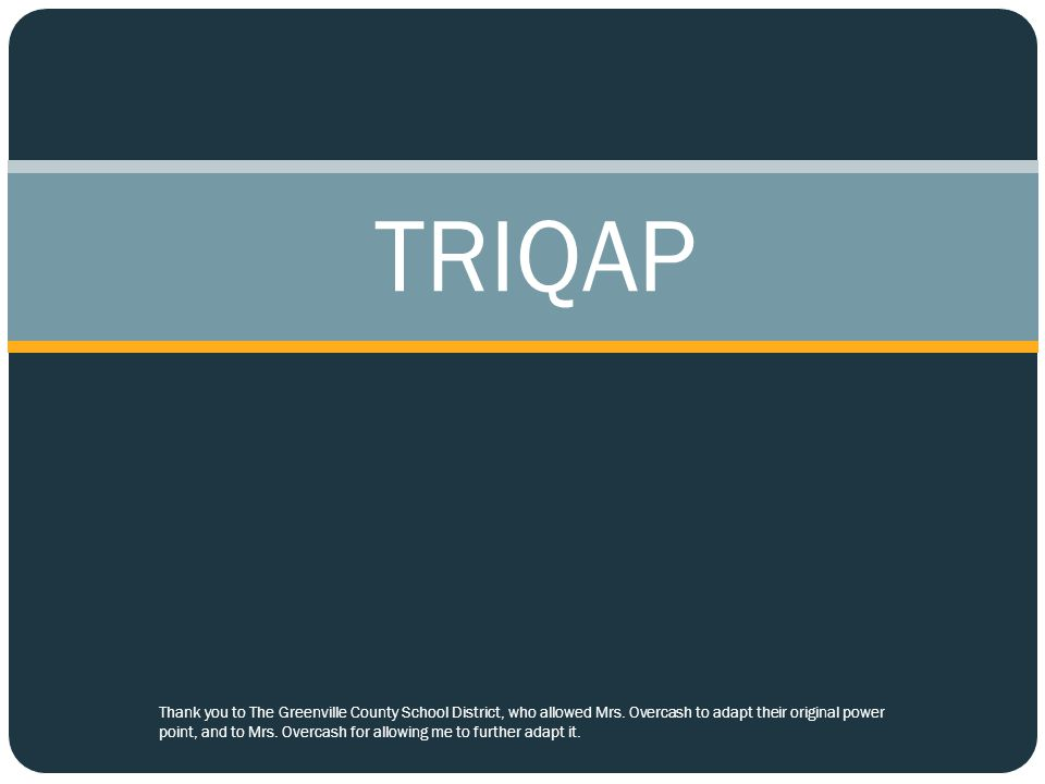 TRIQAP Thank you to The Greenville County School District, who allowed Mrs.