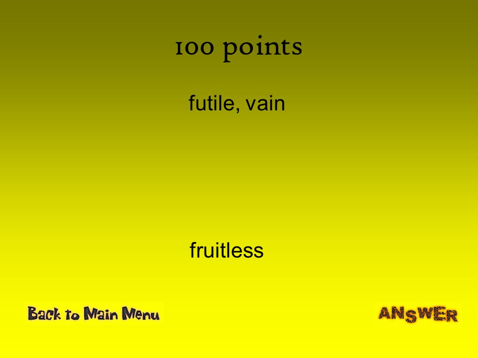 100 points futile, vain fruitless