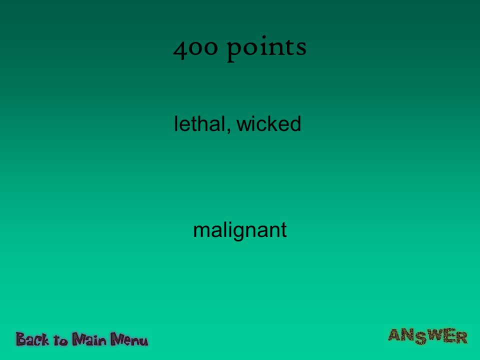 400 points lethal, wicked malignant