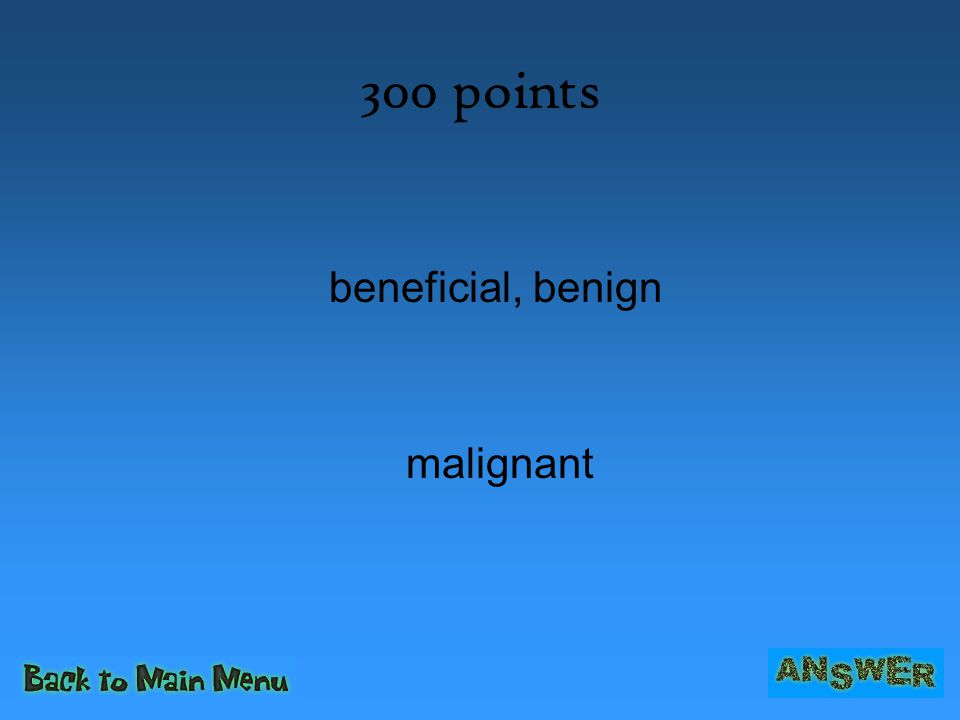300 points beneficial, benign malignant