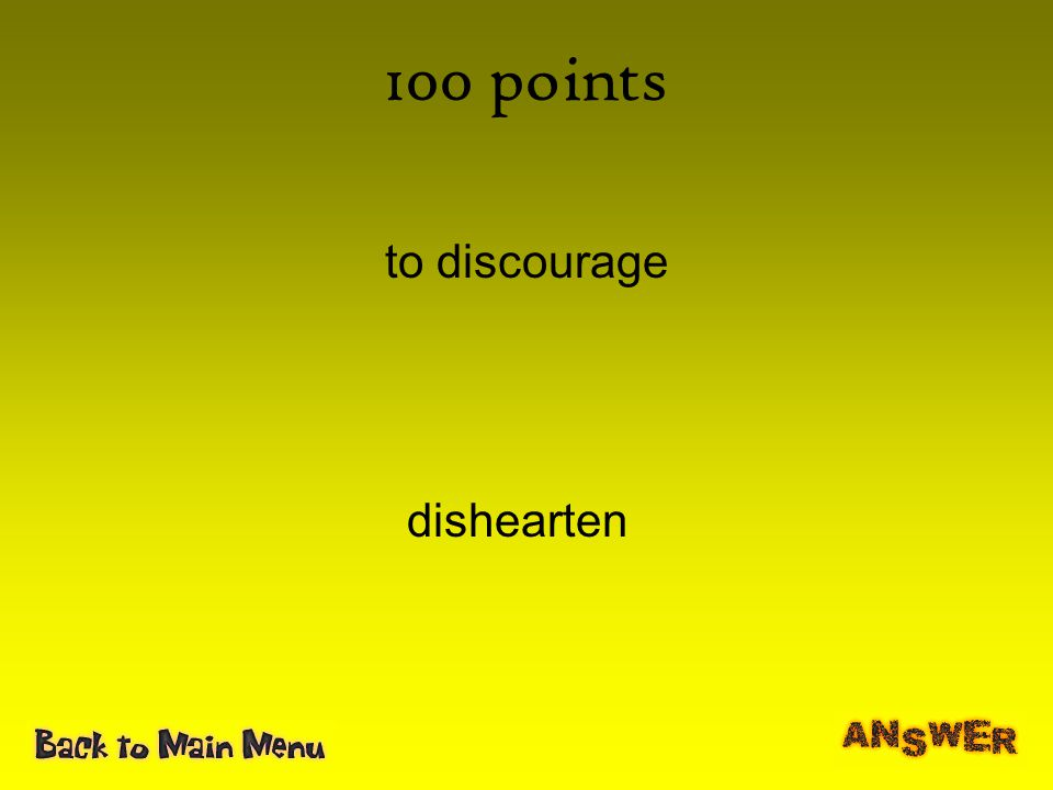 100 points to discourage dishearten