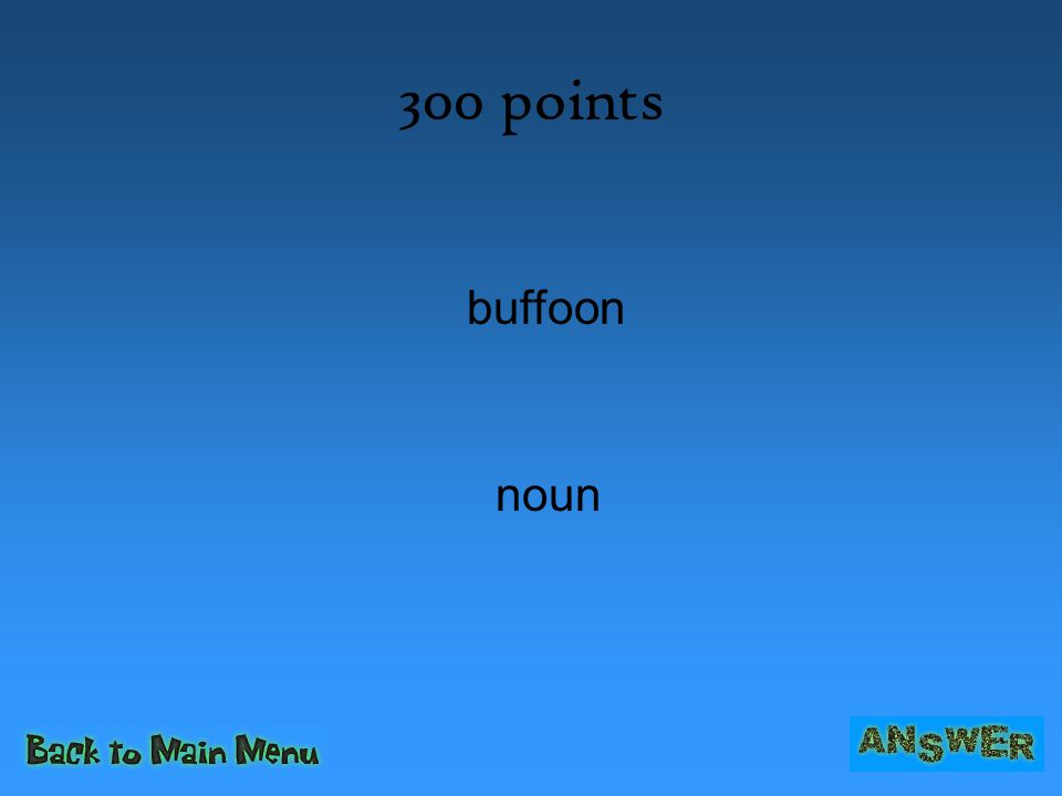300 points buffoon noun