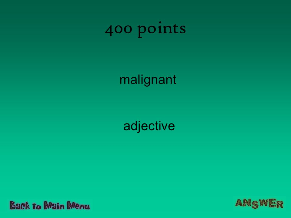 400 points malignant adjective