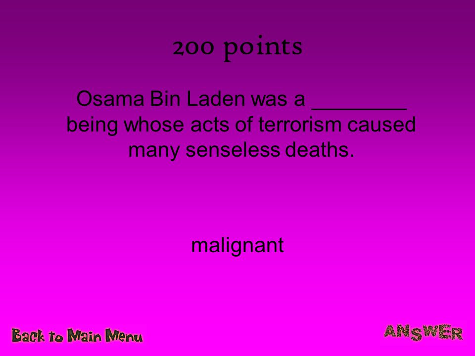 200 points Osama Bin Laden was a ________ being whose acts of terrorism caused many senseless deaths.