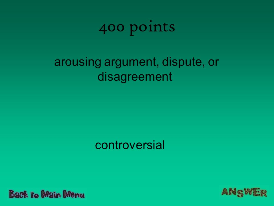 400 points arousing argument, dispute, or disagreement controversial
