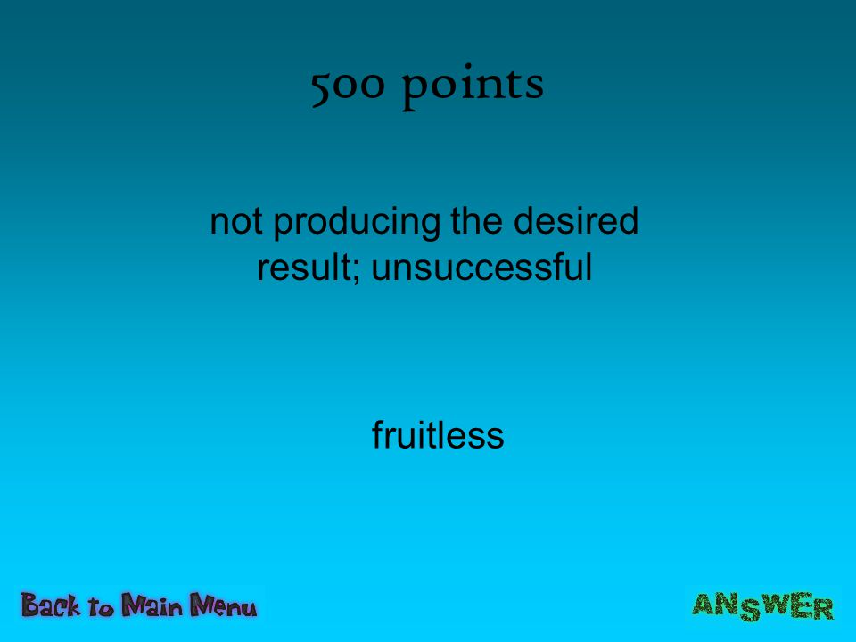 500 points fruitless not producing the desired result; unsuccessful