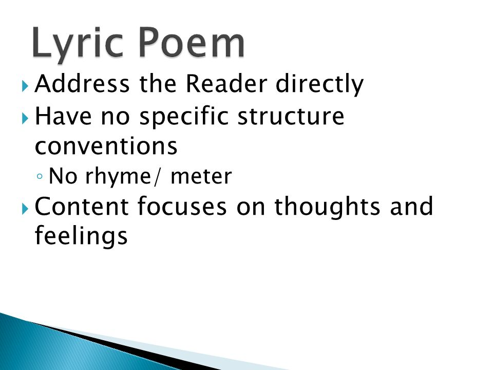 Address the Reader directly  Have no specific structure conventions ◦ No rhyme/ meter  Content focuses on thoughts and feelings