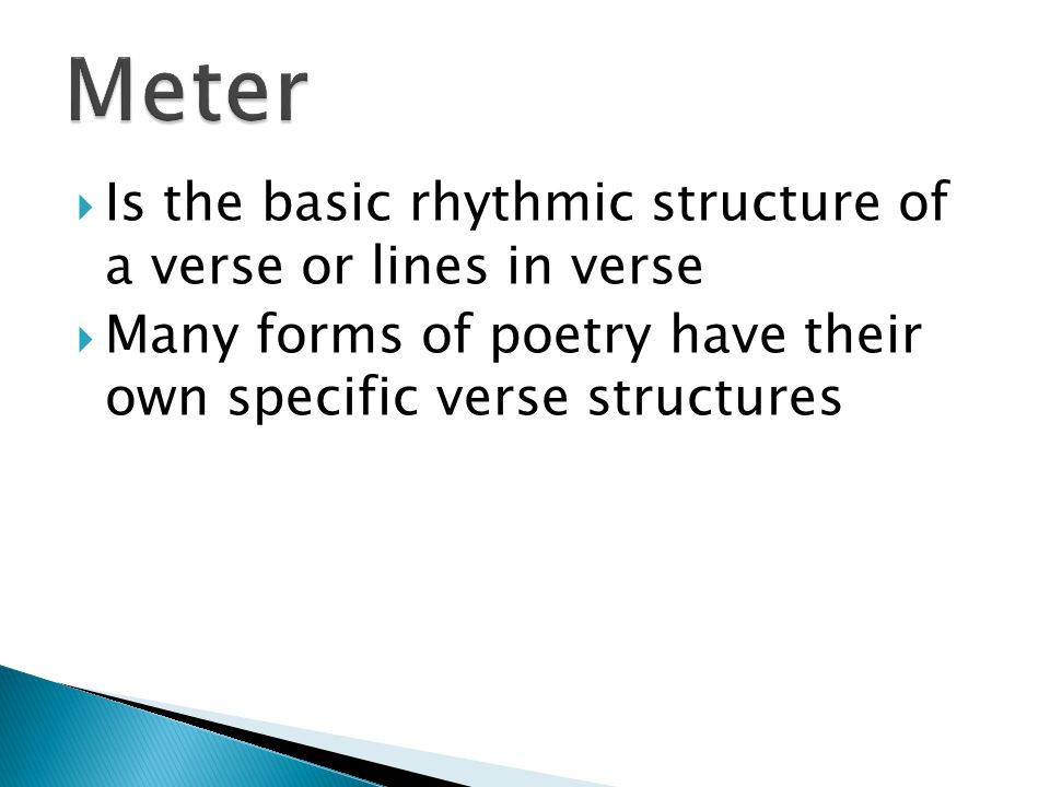  Is the basic rhythmic structure of a verse or lines in verse  Many forms of poetry have their own specific verse structures