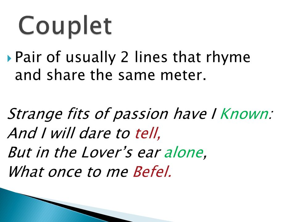  Pair of usually 2 lines that rhyme and share the same meter.