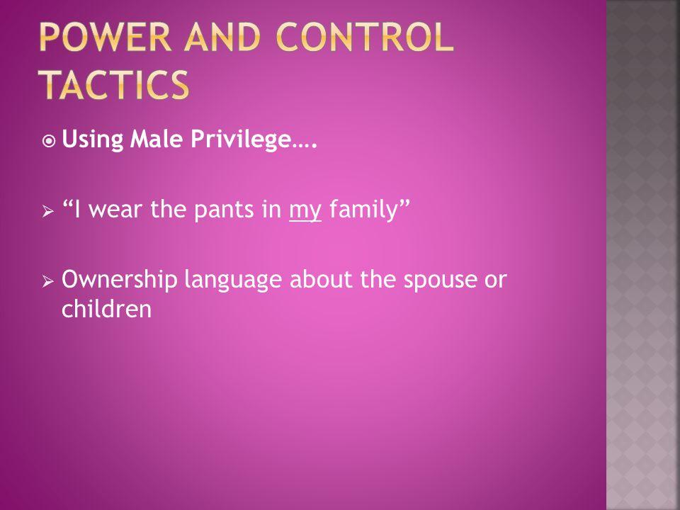  Using Male Privilege….