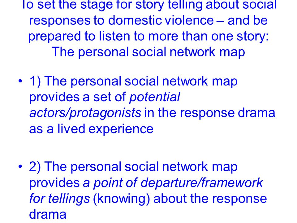 To set the stage for story telling about social responses to domestic violence – and be prepared to listen to more than one story: The personal social
