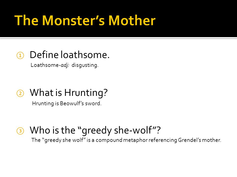 ① Define loathsome. ② What is Hrunting. ③ Who is the greedy she-wolf .