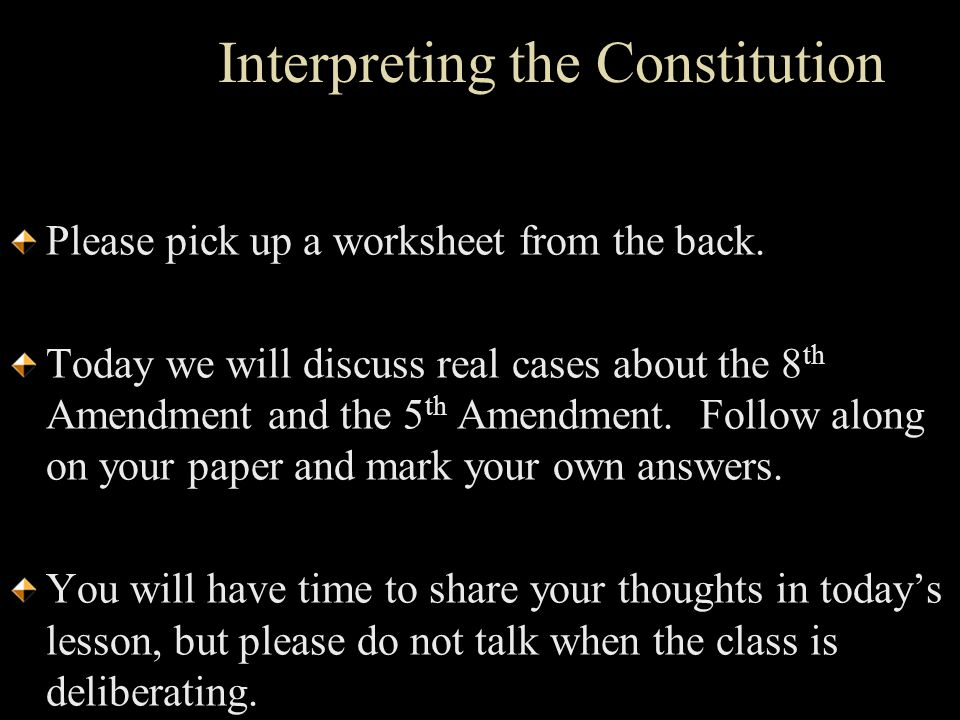 Interpreting the Constitution Please pick up a worksheet from the back.