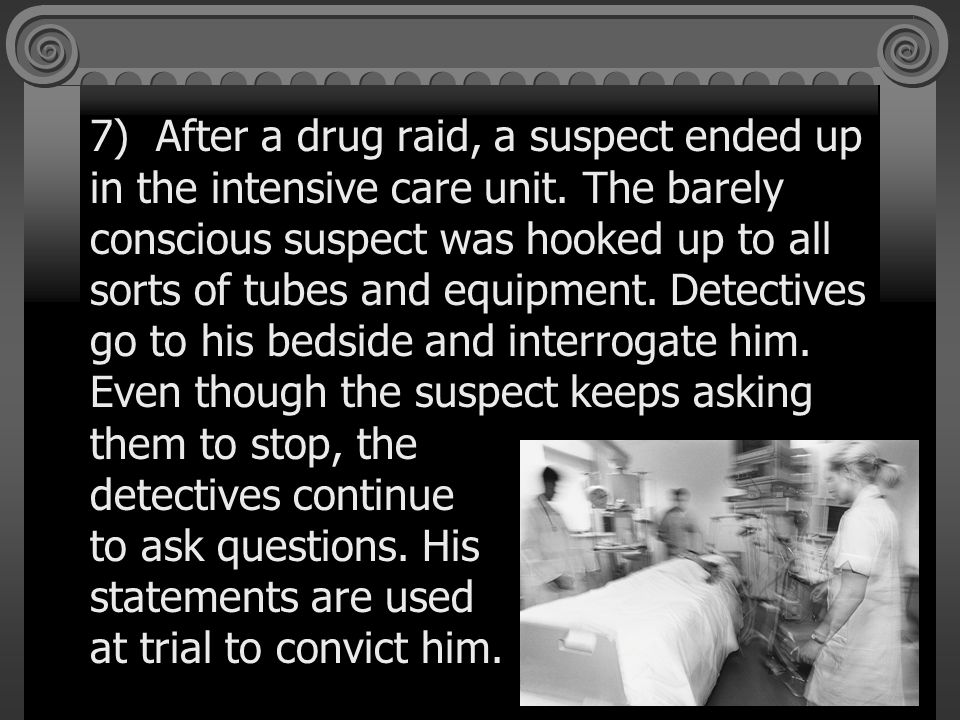 7) After a drug raid, a suspect ended up in the intensive care unit.
